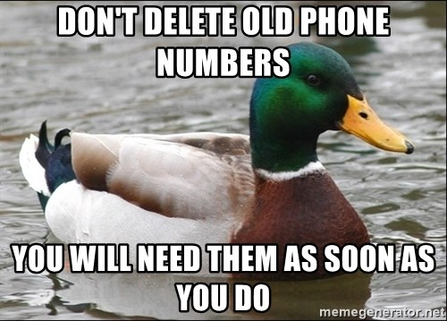 Actual Advice Mallard 1 - Don't delete old phone numbers you will need them as soon as you do