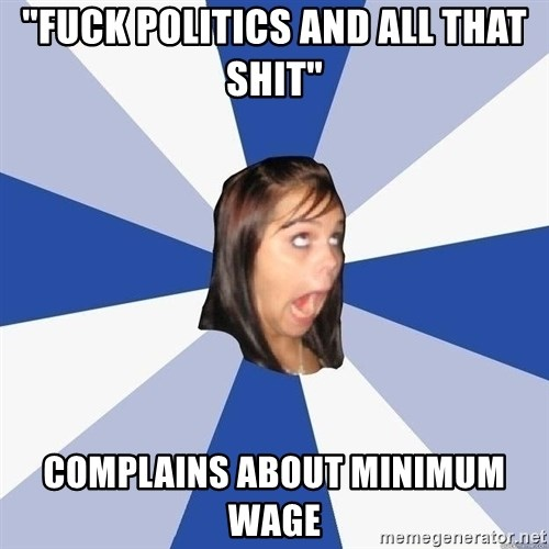 """Annoying Facebook Girl - """"Fuck politics and all that shit"""" complains about minimum wage"""