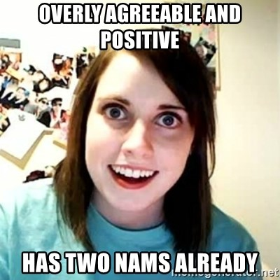 Overly Attached Girlfriend 2 - Overly agreeAble and positive Has two nams already