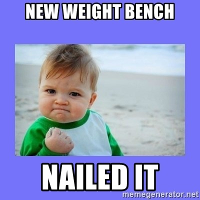 Baby fist - New weight bench Nailed it