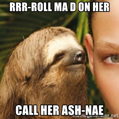 Whispering sloth - Rrr-roll ma d on her call her ash-nae