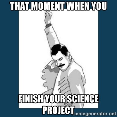 Freddy Mercury - That moment when you Finish your science project