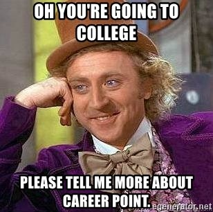 Willy Wonka - Oh you're going to college please tell me more about career point.