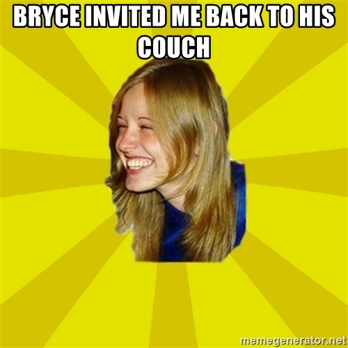 Trologirl - Bryce invited me back to his couch