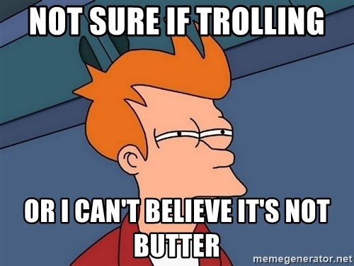 Futurama Fry - Not sure if Trolling Or I can't believe it's not butter