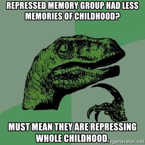Philosoraptor - repressed memory group had less memories of childhood? Must mean they are repressing whole childhood.