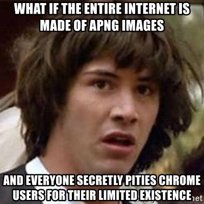 Conspiracy Keanu - What if the entire internet is made of apng images and everyone secretly pities chrome users for their limited existence