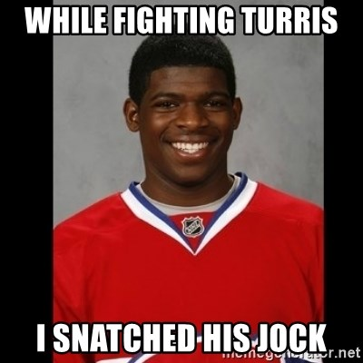 Pk Subban - While fighting turris I snatched his jock