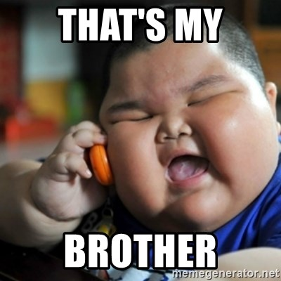 fat chinese kid - THAT'S MY BROTHER