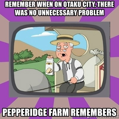 Pepperidge Farm Remembers FG - rEMEMBER when on Otaku city. There was no unnecessary problem pEPPERIDGE FARM REMEMBERS