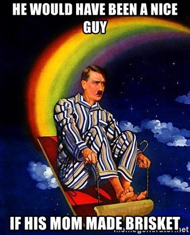 Bed Time Hitler - he would have been a nice guy if his mom made brisket