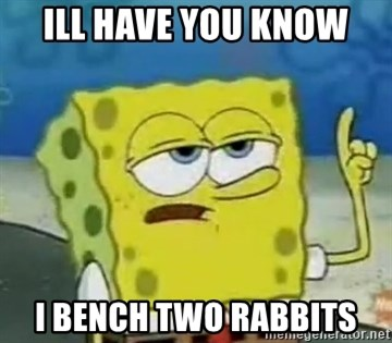 Tough Spongebob - ILL HAVE YOU KNOW I BENCH TWO RABBITS