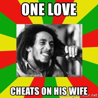 Bob Marley Meme - One love cheats on his wife