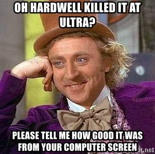 Willy Wonka - Oh hardwell killed it at ultra? Please tell me how good it was fRom your computer ScreEn