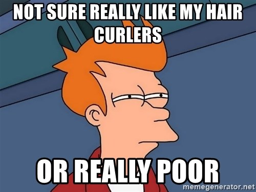 Futurama Fry - not sure really like my hair curlers or really poor