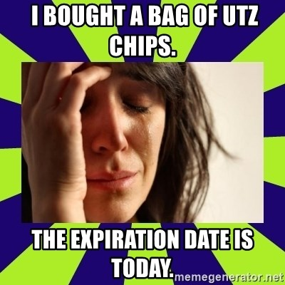 First World Problems -  I bought a bag of utz chips.   The expiration date is today.