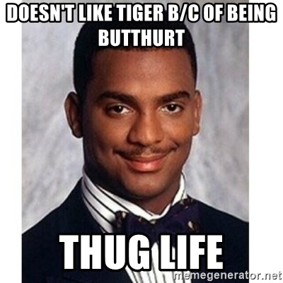 Carlton Banks - doesn't like tiger b/c of being butthurt thug life
