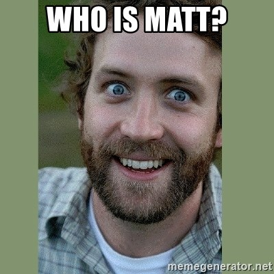 Overly Attached Boyfriend - Who is matt?