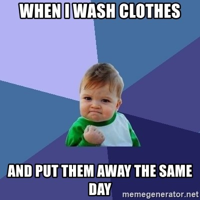 Success Kid - When I wash clothes And put them away the same day