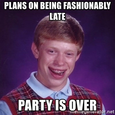 Bad Luck Brian - Plans on being fashionably late Party is over