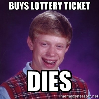 Bad Luck Brian - Buys lottery ticket Dies