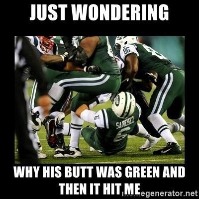 Mark Sanchez Butt Fumble - just wondering why his butt was green and then it hit me