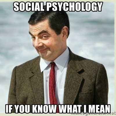 MR bean - social psychology if you know what i mean