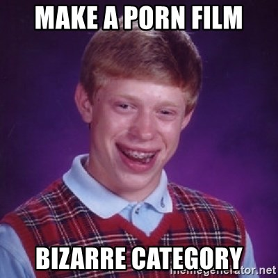 Bad Luck Brian - MAKE A PORN FILM BIZARRE CATEGORY