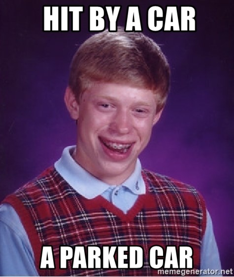Bad Luck Brian -  hit by a car a parked car