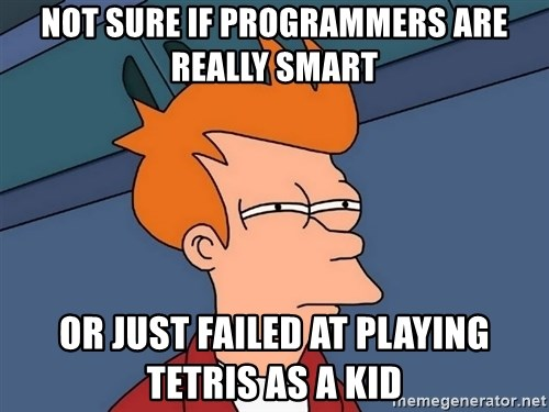 Futurama Fry - Not sure if programmers are really smart or just failed at playing tetris as a kid