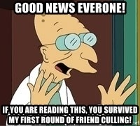 Professor Farnsworth - good news everone! if you are reading this, you survived my first round of friend culling!