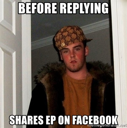 Scumbag Steve - before replying shares ep on facebook