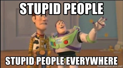 X, X Everywhere  - stupid people stupid people everywhere
