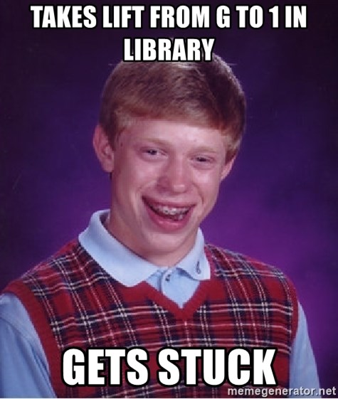 Bad Luck Brian - takes lift from G to 1 in library gets stuck