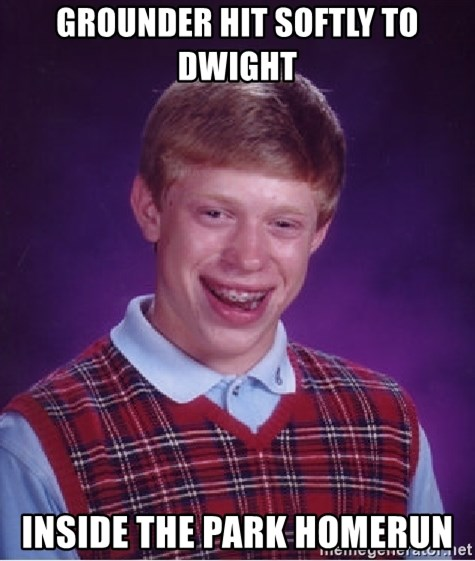 Bad Luck Brian - grounder hit softly to dwight inside the park homerun