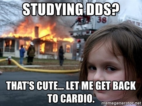 Disaster Girl - studying dds? that's cute... let me get back to cardio.