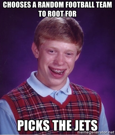 Bad Luck Brian - Chooses a random football team to root for picks the jets
