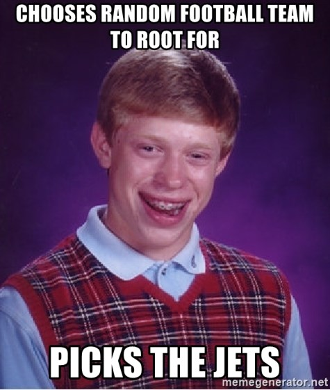 Bad Luck Brian - Chooses random football team to root for picks the jets