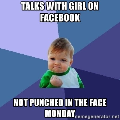 Success Kid - talks with girl on facebook not punched in the face Monday