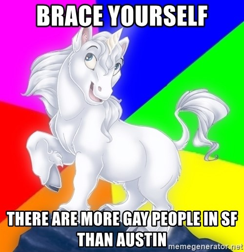 Gayy Unicorn - Brace yourself There are more gay people in SF than austin