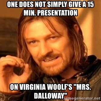 """One Does Not Simply - one does not simply give a 15 min. presentation  on virginia woolf's """"Mrs. Dalloway"""""""