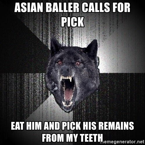 Insanity Wolf - asian baller calls for pick eat him and pick his remains from my teeth