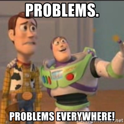 Buzz - PROBLEMS. PROBLEMS EVERYWHERE!