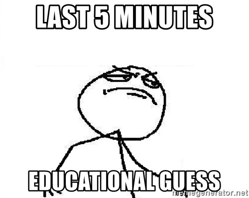Fuck Yeah - Last 5 minutes Educational Guess
