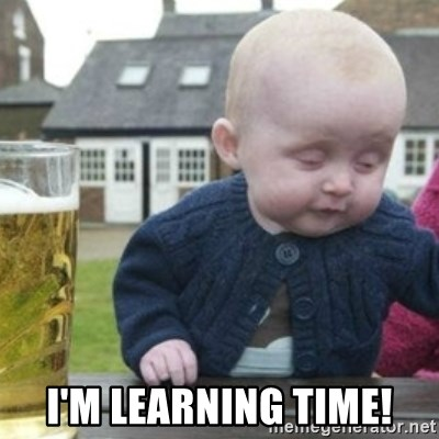Bad Drunk Baby -  I'm LEARNING TIME!