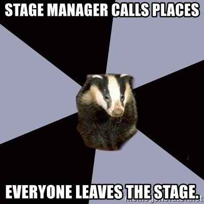 ASC Backstage Badger - Stage manager calls places everyone leaves the stage.