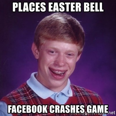 Bad Luck Brian - Places easter bell facebook crashes game