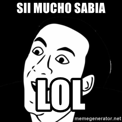 you don't say meme - SII MUCHO SABIA LOL