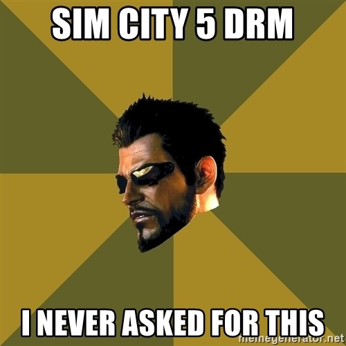 Adam Jensen - Sim city 5 DRM I never asked for this
