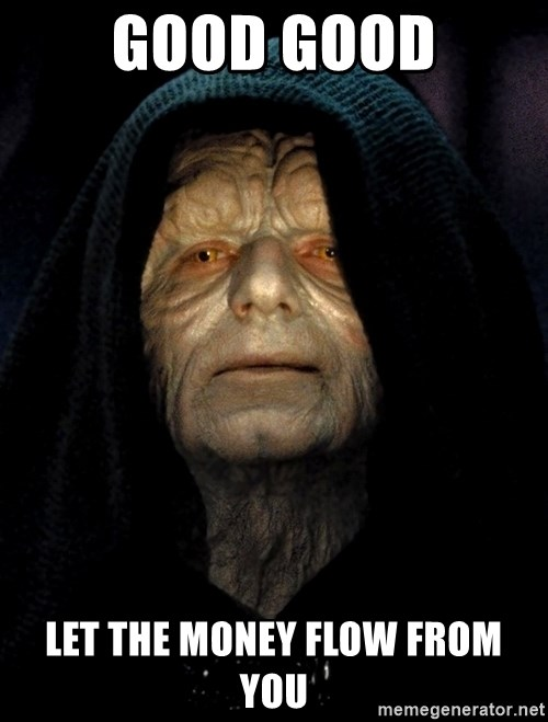 Star Wars Emperor - good good let the money flow from you